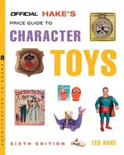The Official Hakes Price Guide to Character Toys, 6th Edition (Official Hakes Price Guide to Character Toys)