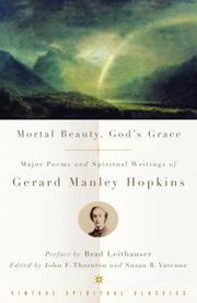 Cover of: Mortal beauty, God's grace: major poems and spiritual writings of Gerard Manley Hopkins