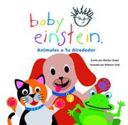 Cover of: Baby Einstein: Animales a tu alrededor: Neighborhood Animals, Spanish-Language Edition (Baby Einstein: Libros de carton)