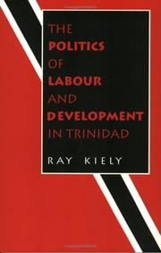 Cover of: politics of labour and development in Trinidad | Ray Kiely