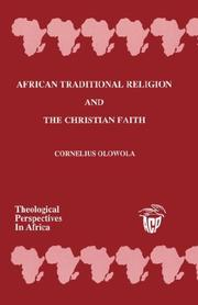 Cover of: African Traditional Religion and The Christian Faith (Theological Perspectives in Africa) | Cornelius Olowola