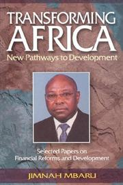 Cover of: Transforming Africa. New Pathways to Development. Selected Papers on Financial Reforms and Development | Jimnah Mbaru