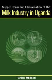 Cover of: Supply chain and liberalisation of the milk industry in Uganda | Pamela Mbabazi