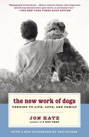 Cover of: The New Work of Dogs: Tending to Life, Love, and Family