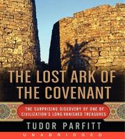 Cover of: The Lost Ark of The Covenant Unabridg CD: Solving the 2,500 Year Old Mystery of the Fabled Biblical Ark