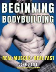 Beginning bodybuilding by John R. Little