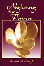 Cover of: Neglecting The Flowers | Leonard A., Jr. Glade