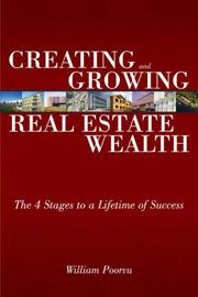 Cover of: Creating and Growing Real Estate Wealth | William J. Poorvu
