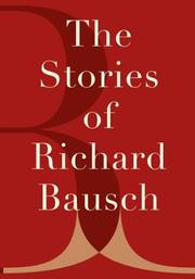 Cover of: The stories of Richard Bausch