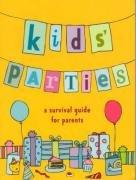 Cover of: Kids' Parties: A Survival Guide for Parents (Party Planning)