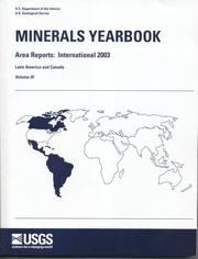Cover of: Minerals Yearbook, 2003, V. 3, Area Reports, International, Latin America and Canada (Minerals Yearbook Volume 3: International Mineral Industries of Latin America and Canada) | United States Geological Survey