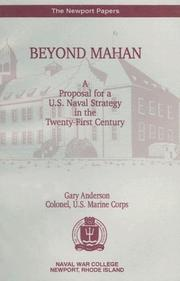 Cover of: Beyond Mahan: A Proposal for a U.S. Naval Strategy in the Twenty-First Century | Gary W. Anderson