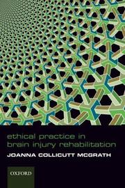Cover of: Ethical Practice in Brain Injury Rehabiliation | Joanna Collicutt McGrath