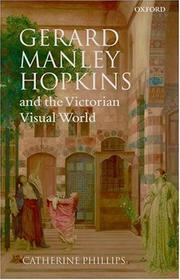 Gerard Manley Hopkins and the Victorian visual world by Catherine Phillips