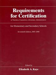 Cover of: Requirements for Certification of Teachers, Counselors, Librarians, Administrators for Elementary and Secondary Schools, 2005-2006, Seventieth Edition ... Schools, Secondary Schools, Junior) | Elizabeth A. Kaye
