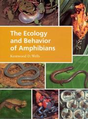 Cover of: The Ecology and Behavior of Amphibians | Kentwood D. Wells