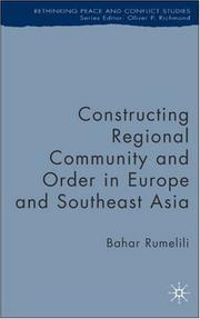 Cover of: Constructing Regional Community and Order in Europe and Southeast Asia (Rethinking Peace and Conflict Studies) | Bahar Rumelili
