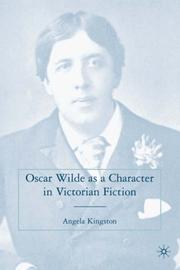 Oscar Wilde as a Character in Victorian Fiction by Angela Kingston