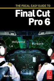 Cover of: The Focal Easy Guide to Final Cut Pro 6 (Focal Easy Guide) | Rick Young