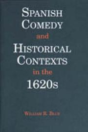 Cover of: Spanish comedies and historical contexts in the 1620s | William R. Blue