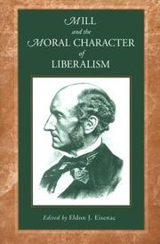 Cover of: Mill and the moral character of liberalism |