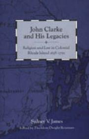 Cover of: John Clarke and his legacies | Sydney V. James