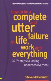 Cover of: How to Be a Complete & Utter Failure in Life, Work & Everything | Steve McDermott