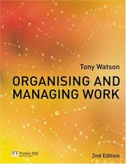 Cover of: Organising and managing work: organisational, managerial, and strategic behaviour in theory and practice