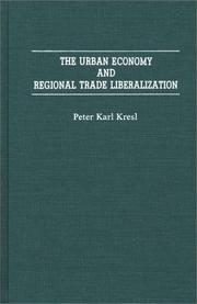 Cover of: urban economy and regional trade liberalization | Peter Karl Kresl