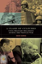 Cover of: A Clash of Cultures: Civil-Military Relations during the Vietnam War (In War and in Peace: U.S. Civil-Military Relations)