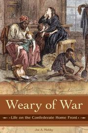 Cover of: Weary of War: Life on the Confederate Home Front (Reflections on the Civil War Era)