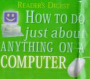 Cover of: HOW TO DO JUST ABOUT ANYTHING ON A COMPUTER (READERS DIGEST) by Reader's Digest
