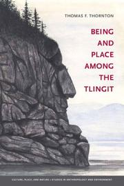 Cover of: Being and Place Among the Tlingit (Culture, Place, and Nature) | Thomas F. Thornton