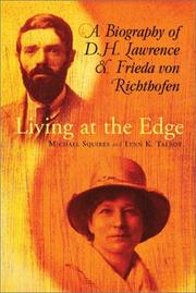 Cover of: Living at the edge : a biography of D.H. Lawrence and Frieda von Richthofen / Michael Squires and Lynn K. Talbot. | Michael Squires