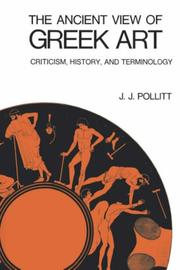 Cover of: ancient view of Greek art: criticism, history, and terminology | J. J. Pollitt