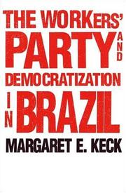 The Workers` Party and Democratization in Brazil by Margaret E. Keck