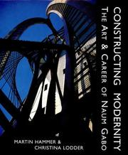 Cover of: Constructing modernity: the art & career of Naum Gabo