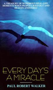 Cover of: Every day's a miracle | Paul Robert Walker