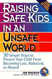 Cover of: Raising safe kids in an unsafe world