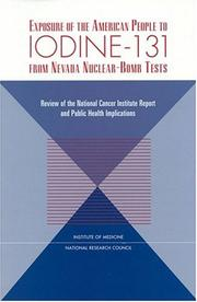 Cover of: Exposure of the American People to Iodine-131 from Nevada Nuclear-Bomb Tests | Committee on Thyroid Screening Related to I-131 Exposure, Institute of Medicine, Committee on Exposure of the American People to I-131 from the Nevada Atomic Bomb Tests, National Research Council.