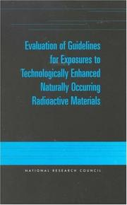 Cover of: Evaluation of guidelines for exposures to technologically enhanced naturally occuring radioactive materials |