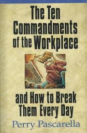 Cover of: The ten commandments of the workplace and how to break them every day | Perry Pascarella