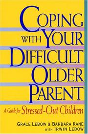 Cover of: Coping with your difficult older parent | Grace Lebow