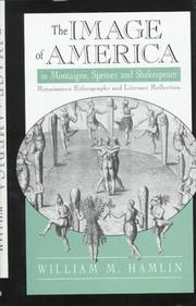 The image of America in Montaigne, Spenser and Shakespeare by William M. Hamlin