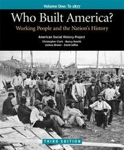 Cover of: Who Built America? Volume One: To 1877: Working People and the Nation's History