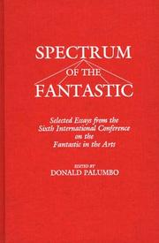 Cover of: Spectrum of the fantastic | International Conference on the Fantastic in the Arts (6th 1985 Beaumont, Tex.)