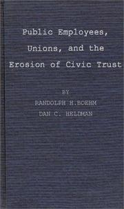Cover of: Public Employees, Unions, and the Erosion of Civic Trust | Randolph H. Boehm