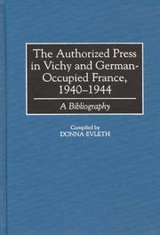 Cover of: The authorized press in Vichy and German-occupied France, 1940-1944