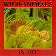 Cover of: Wild Animals in Art (Art Board Books)