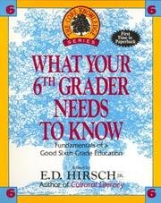 Cover of: What Your Sixth Grader Needs to Know: Fundamentals of a Good Sixth-Grade Education